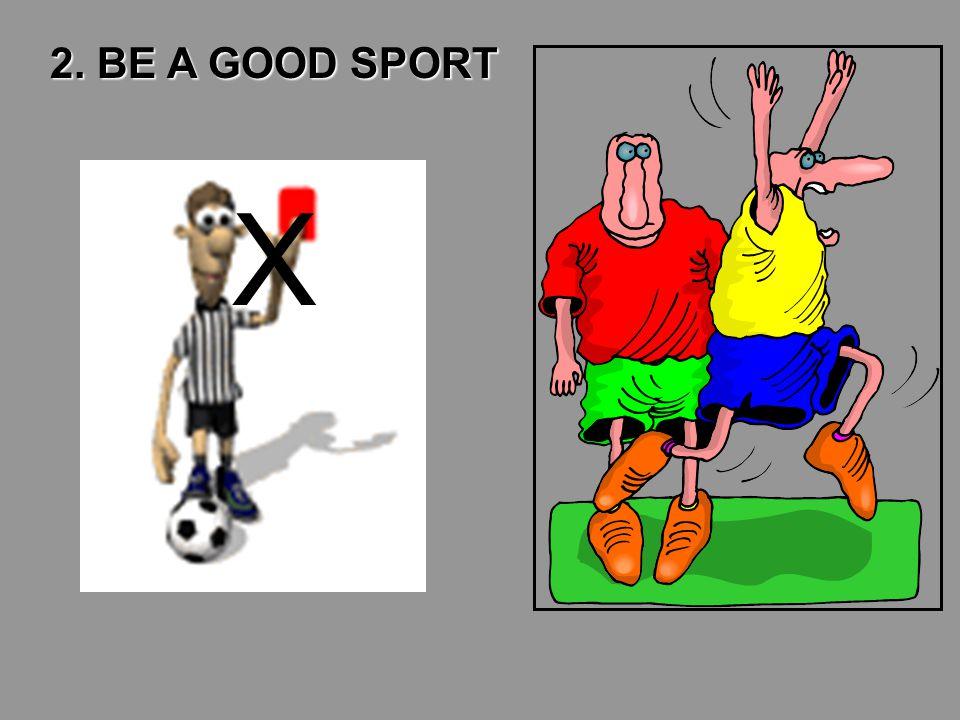 2. BE A GOOD SPORT X