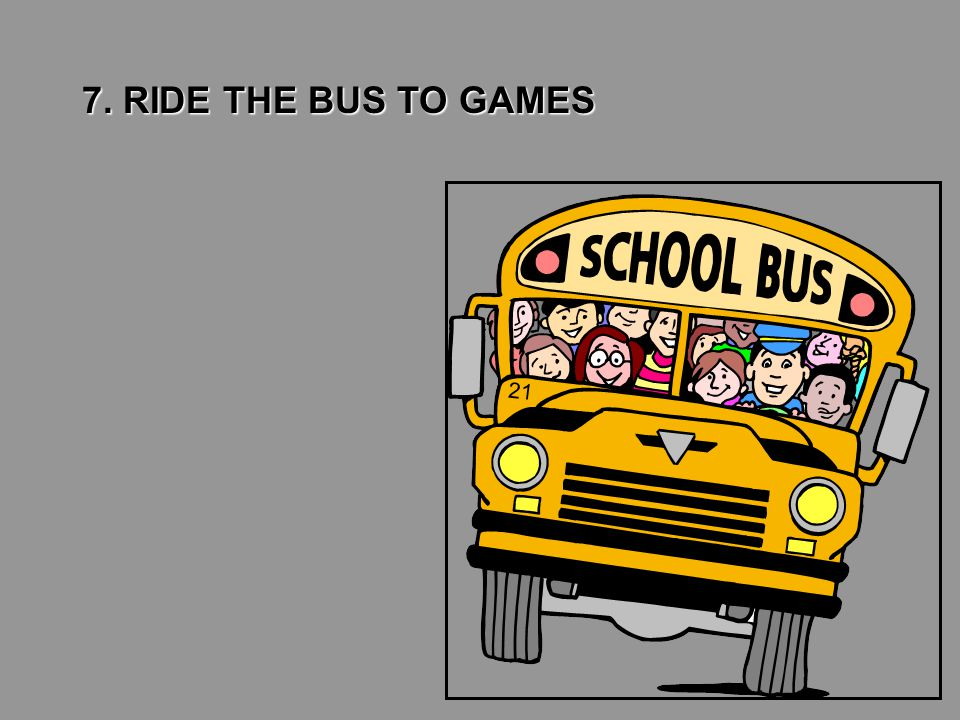 7. RIDE THE BUS TO GAMES