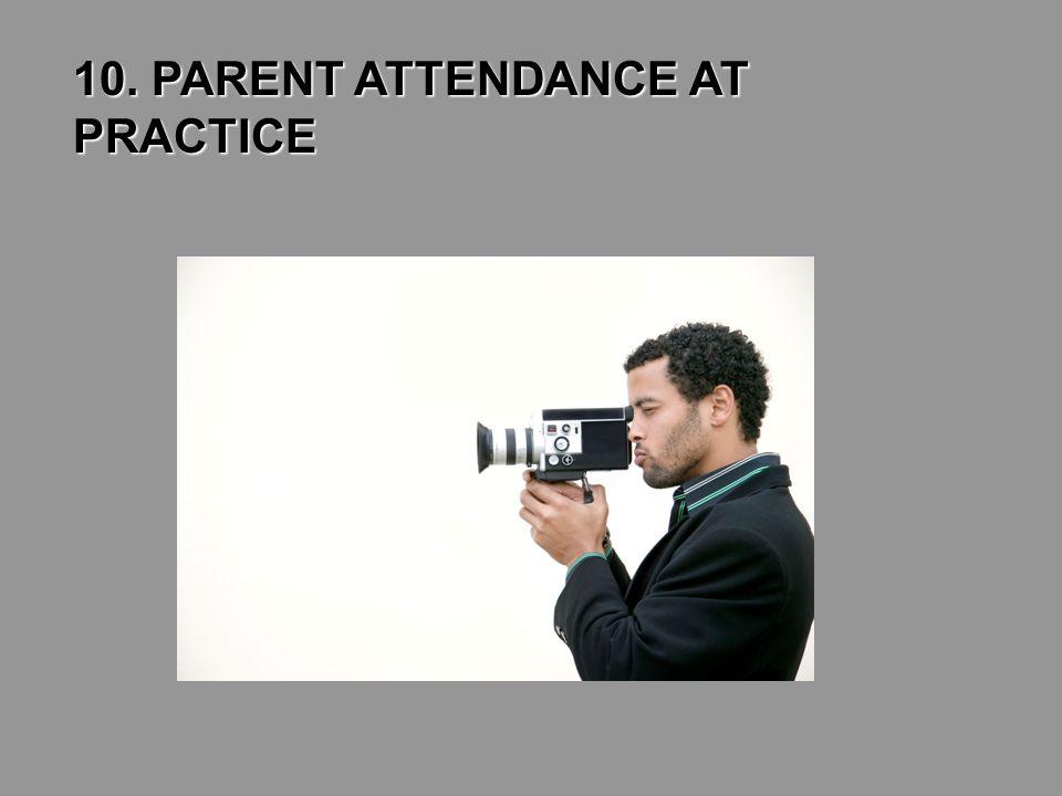 10. PARENT ATTENDANCE AT PRACTICE