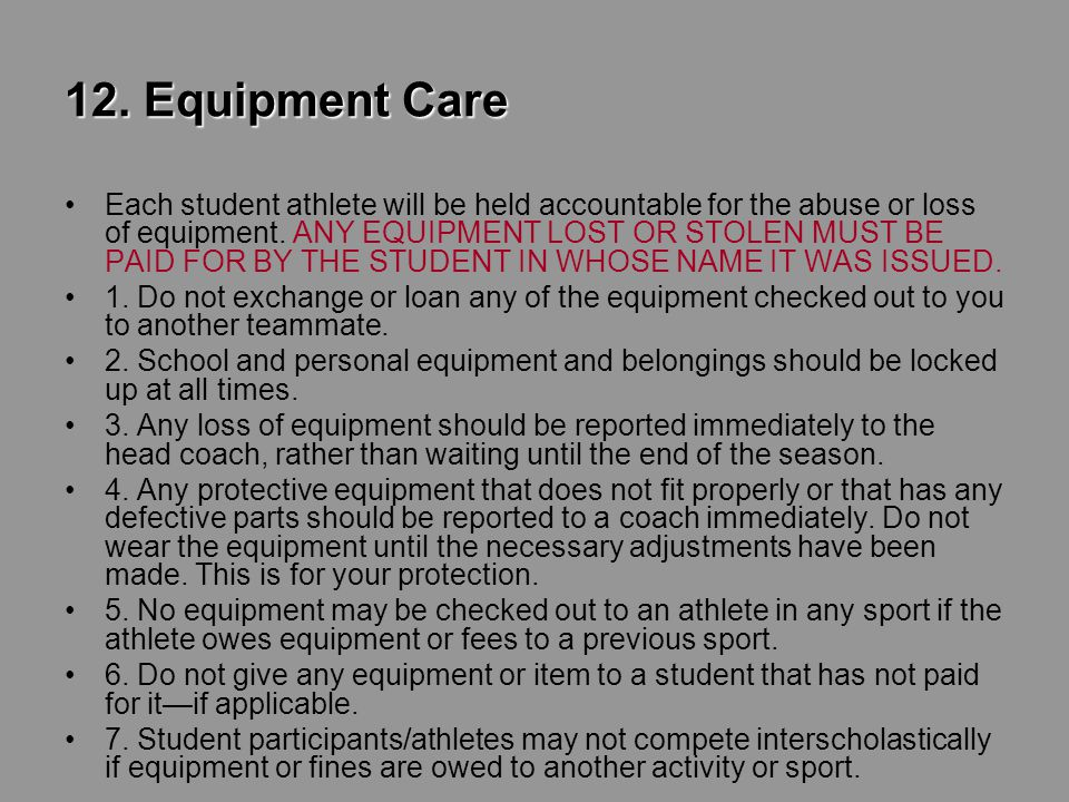 12. Equipment Care Each student athlete will be held accountable for the abuse or loss of equipment. ANY EQUIPMENT LOST OR STOLEN MUST BE PAID FOR BY