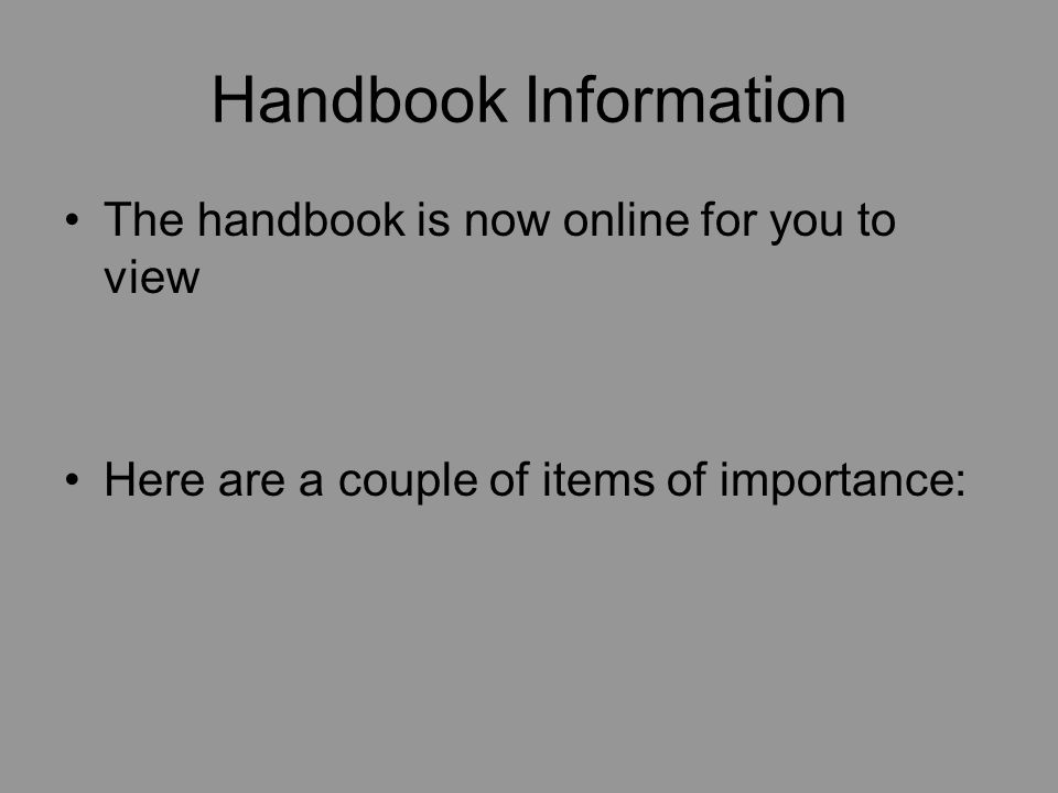 Handbook Information The handbook is now online for you to view Here are a couple of items of importance: