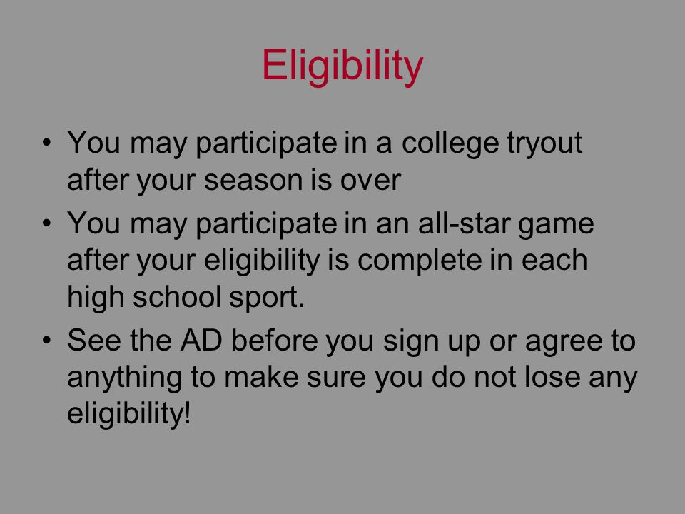 Eligibility You may participate in a college tryout after your season is over You may participate in an all-star game after your eligibility is comple