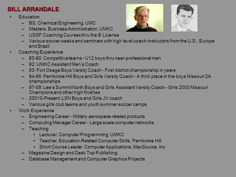 BILL ARRANDALE Education –BS, Chemical Engineering, UMC –Masters, Business Administration, UMKC –USSF Coaching Courses thru the B License –Various soc