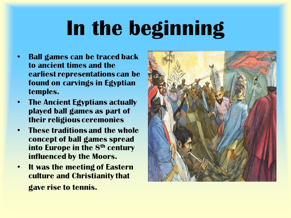 In the beginning Ball games can be traced back to ancient times and the earliest representations can be found on carvings in Egyptian temples. The Anc