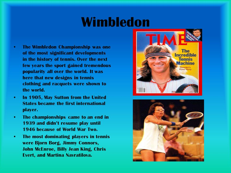 Wimbledon The Wimbledon Championship was one of the most significant developments in the history of tennis. Over the next few years the sport gained t