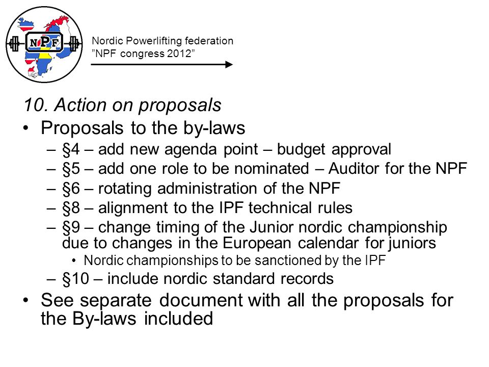 10. Action on proposals Proposals to the by-laws –§4 – add new agenda point – budget approval –§5 – add one role to be nominated – Auditor for the NPF