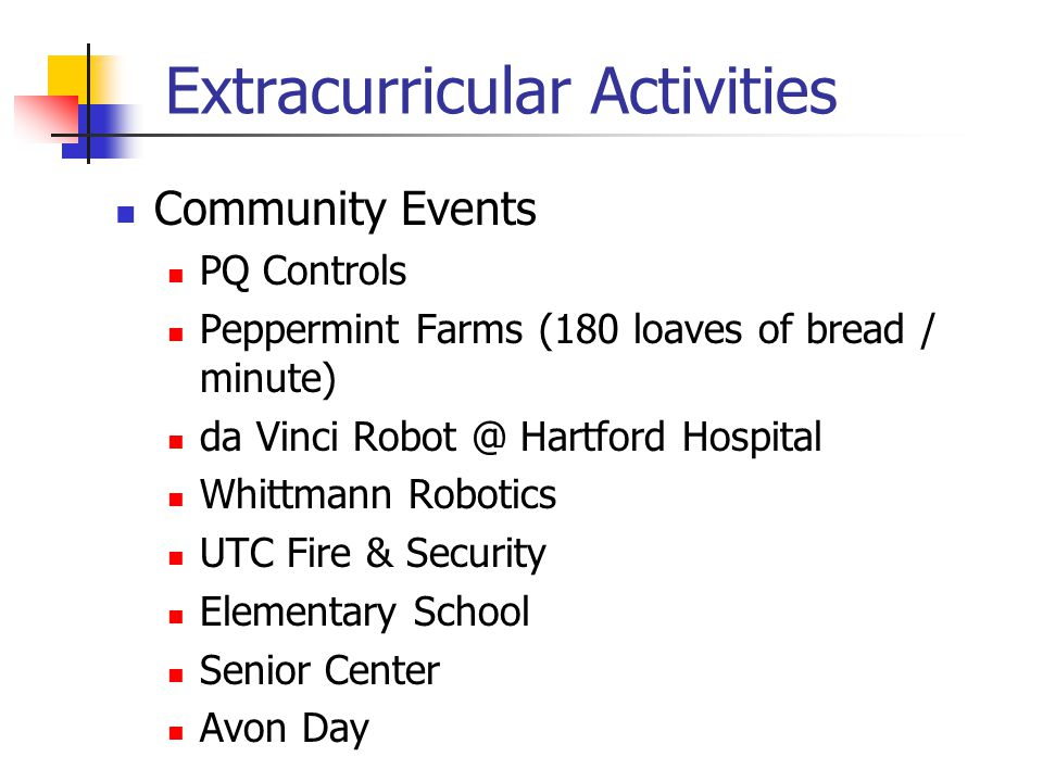 Extracurricular Activities Community Events PQ Controls Peppermint Farms (180 loaves of bread / minute) da Vinci Robot @ Hartford Hospital Whittmann Robotics UTC Fire & Security Elementary School Senior Center Avon Day