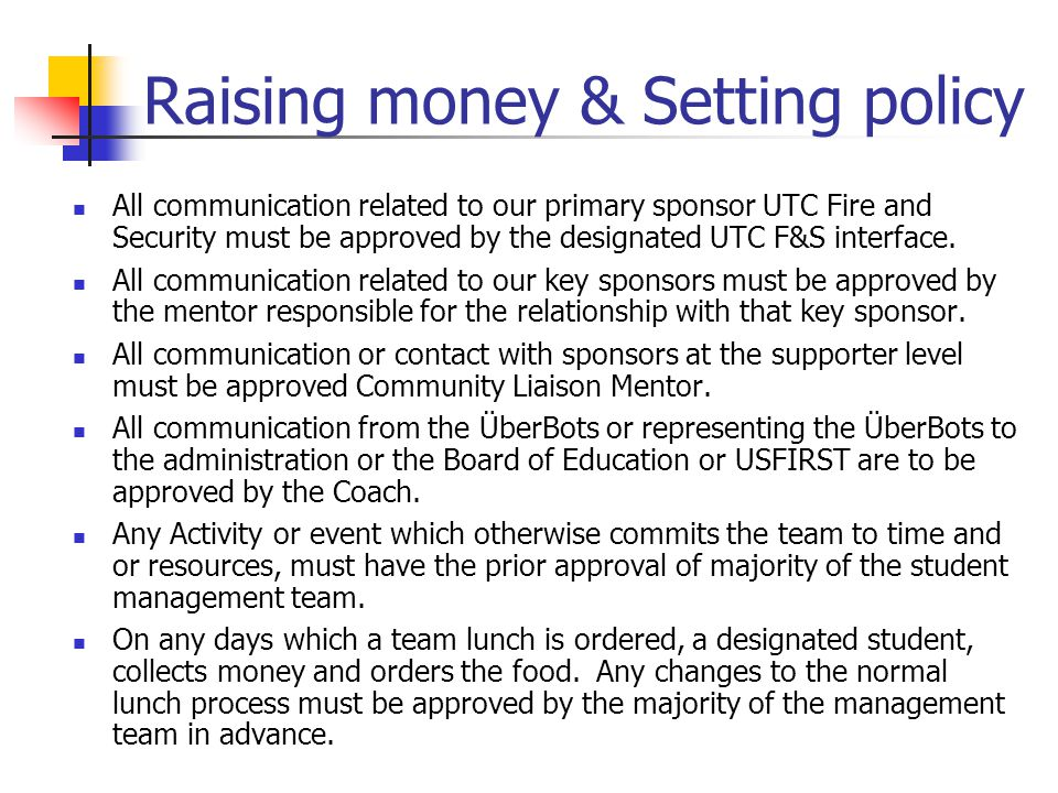 Raising money & Setting policy All communication related to our primary sponsor UTC Fire and Security must be approved by the designated UTC F&S interface.