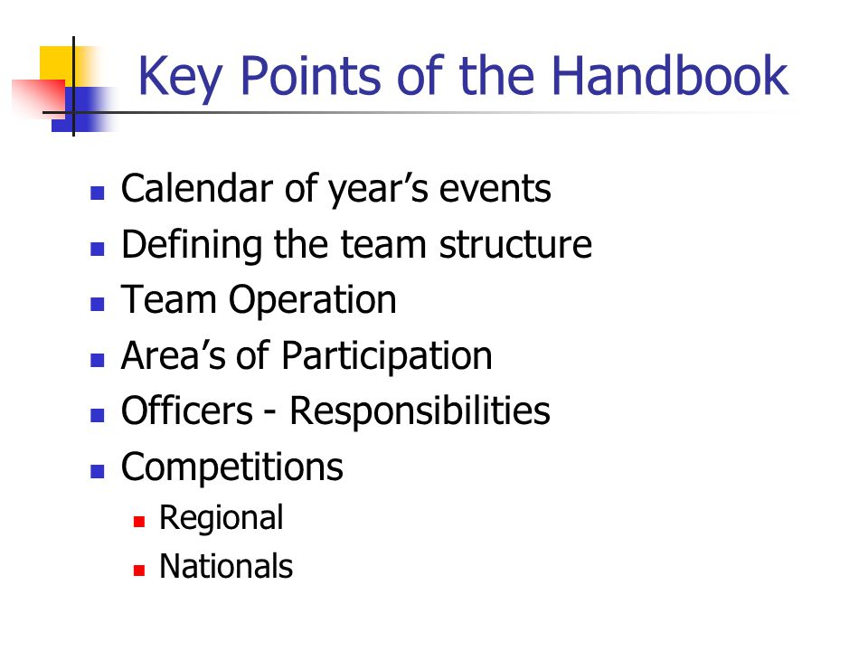 Key Points of the Handbook Calendar of years events Defining the team structure Team Operation Areas of Participation Officers - Responsibilities Competitions Regional Nationals