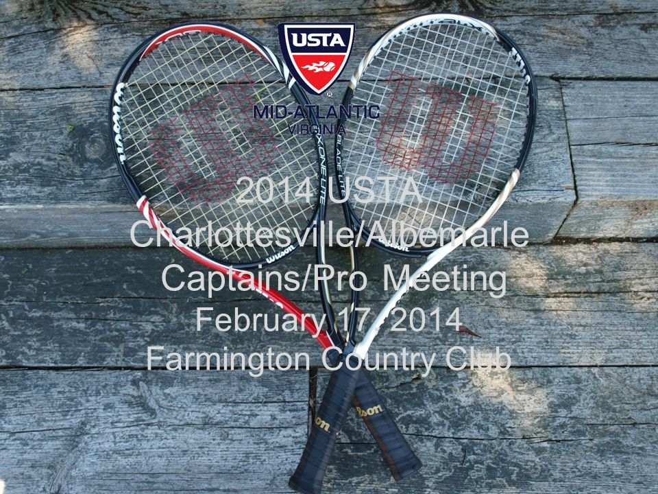 2014 USTA Charlottesville/Albemarle Captains/Pro Meeting February 17, 2014 Farmington Country Club