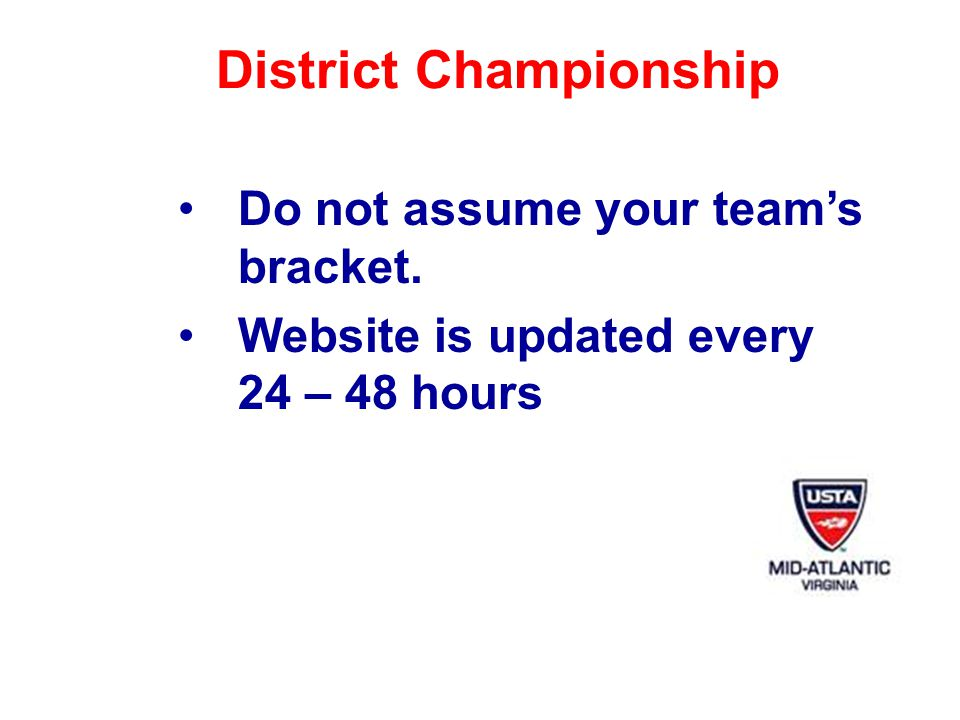 District Championship Do not assume your teams bracket. Website is updated every 24 – 48 hours
