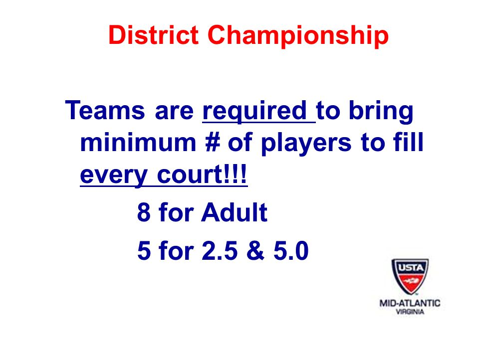 District Championship Teams are required to bring minimum # of players to fill every court!!.
