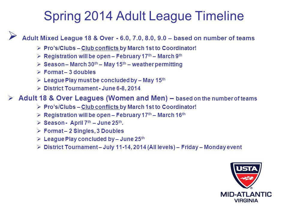Spring 2014 Adult League Timeline Adult Mixed League 18 & Over - 6.0, 7.0, 8.0, 9.0 – based on number of teams Pros/Clubs – Club conflicts by March 1st to Coordinator.