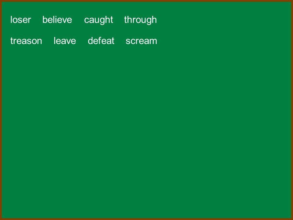loser believe caught through treason leave defeat scream