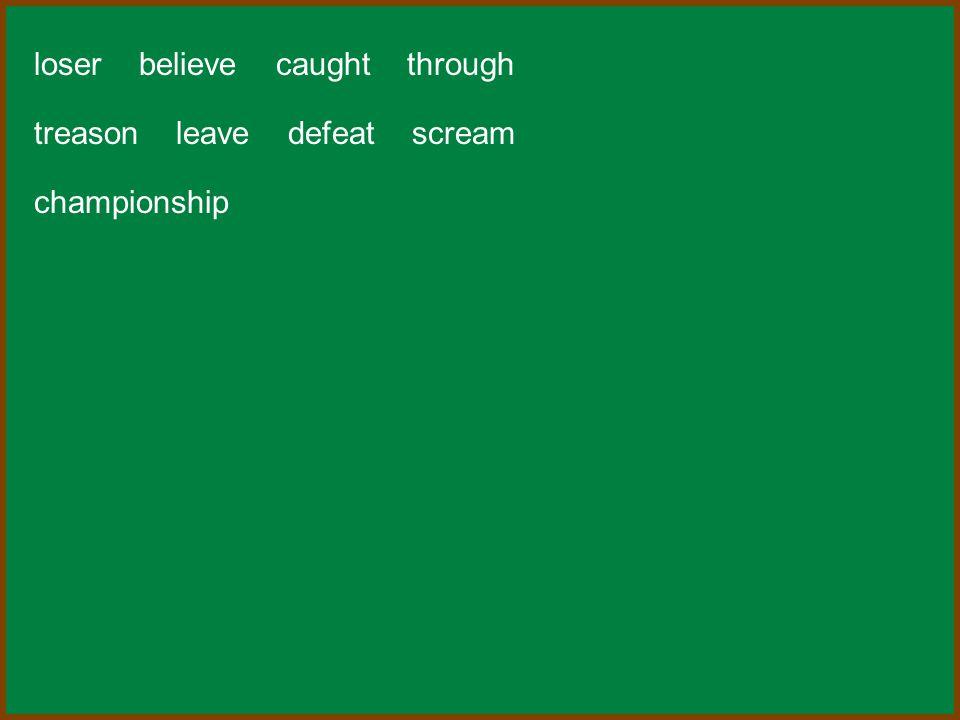 loser believe caught through treason leave defeat scream championship