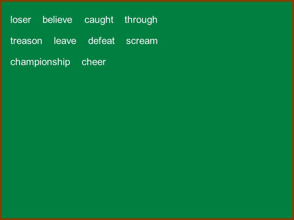 loser believe caught through treason leave defeat scream championship cheer