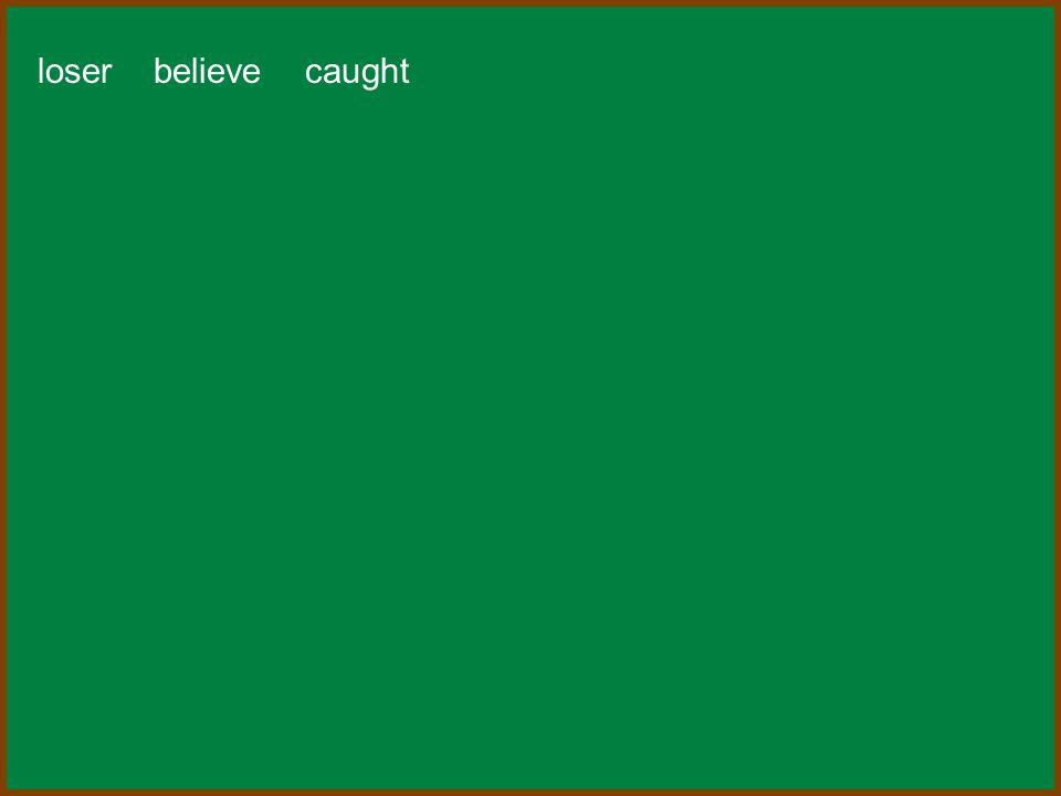 loser believe caught