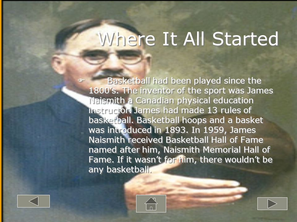 Where It All Started FBasketball had been played since the 1800s.