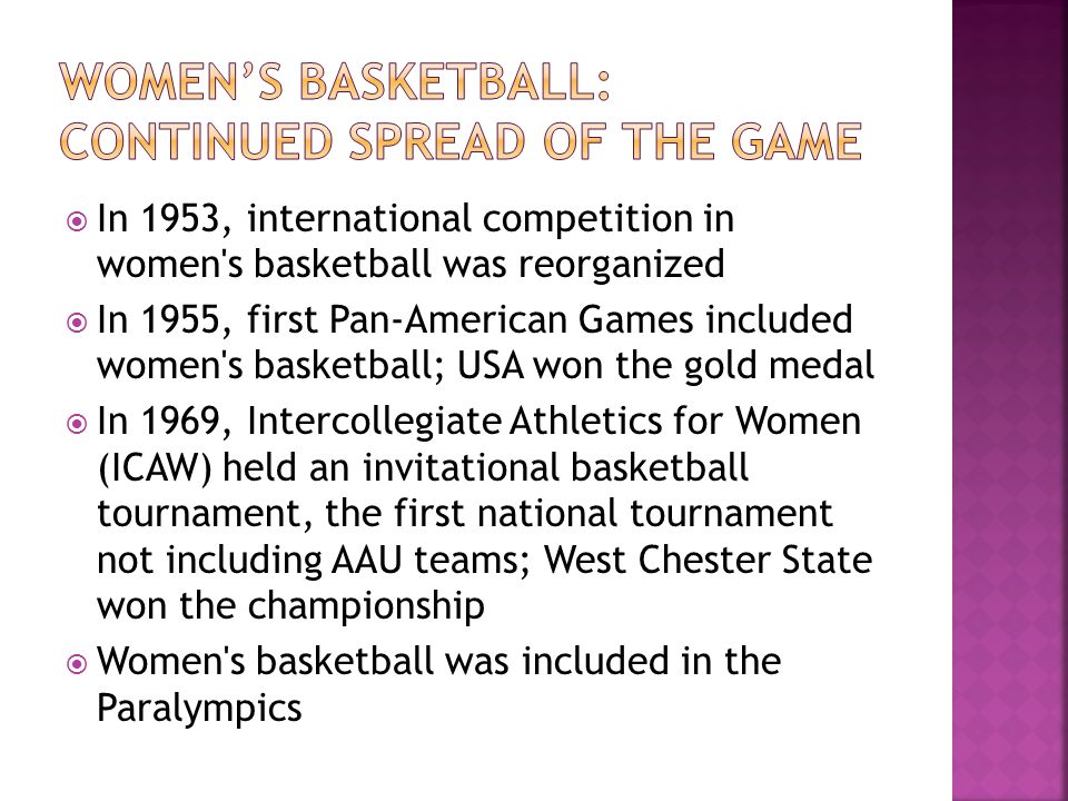 In 1953, international competition in women's basketball was reorganized In 1955, first Pan-American Games included women's basketball; USA won the go