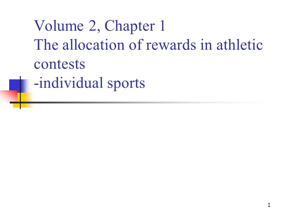 1 Volume 2, Chapter 1 The allocation of rewards in athletic contests -individual sports
