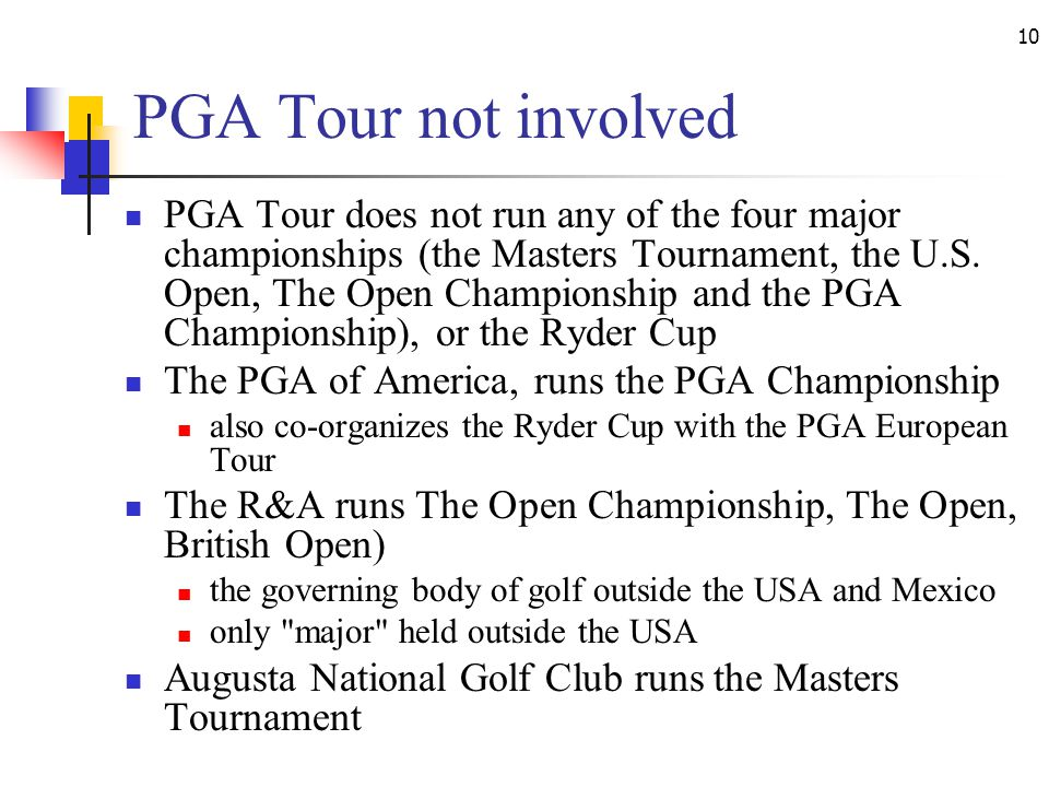 10 PGA Tour not involved PGA Tour does not run any of the four major championships (the Masters Tournament, the U.S.