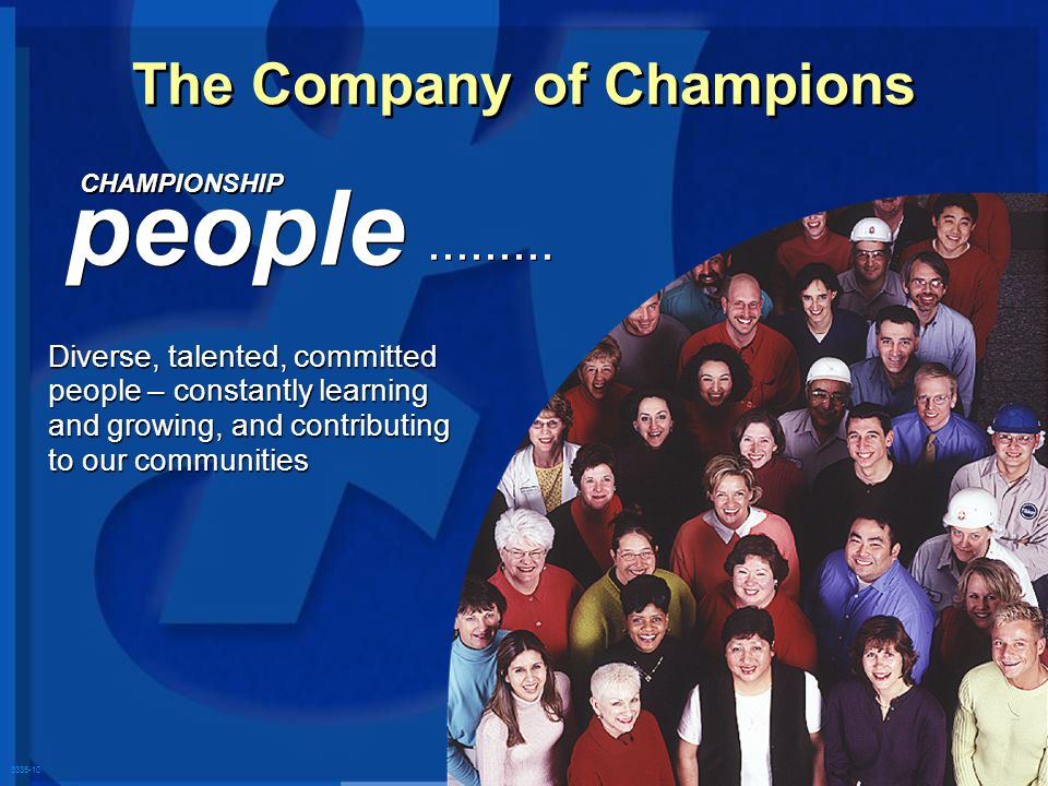 3335-10 The Company of Champions Diverse, talented, committed people – constantly learning and growing, and contributing to our communities CHAMPIONSH