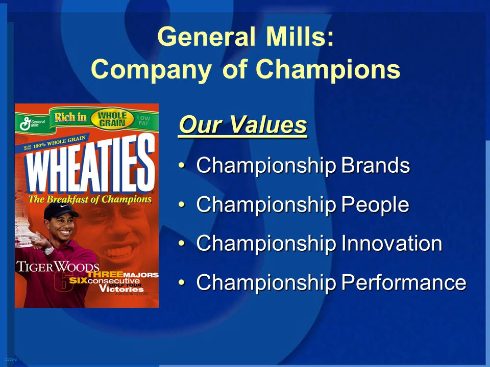 3335-6 General Mills: Company of Champions Our Values Championship BrandsChampionship Brands Championship PeopleChampionship People Championship InnovationChampionship Innovation Championship PerformanceChampionship Performance