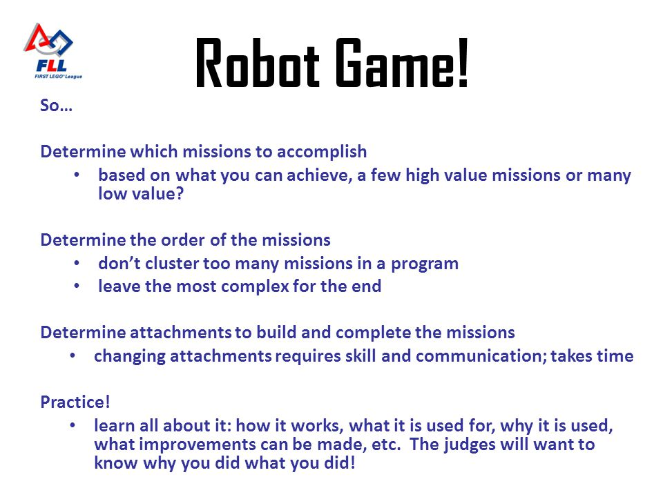 Robot Game! So… Determine which missions to accomplish based on what you can achieve, a few high value missions or many low value? Determine the order