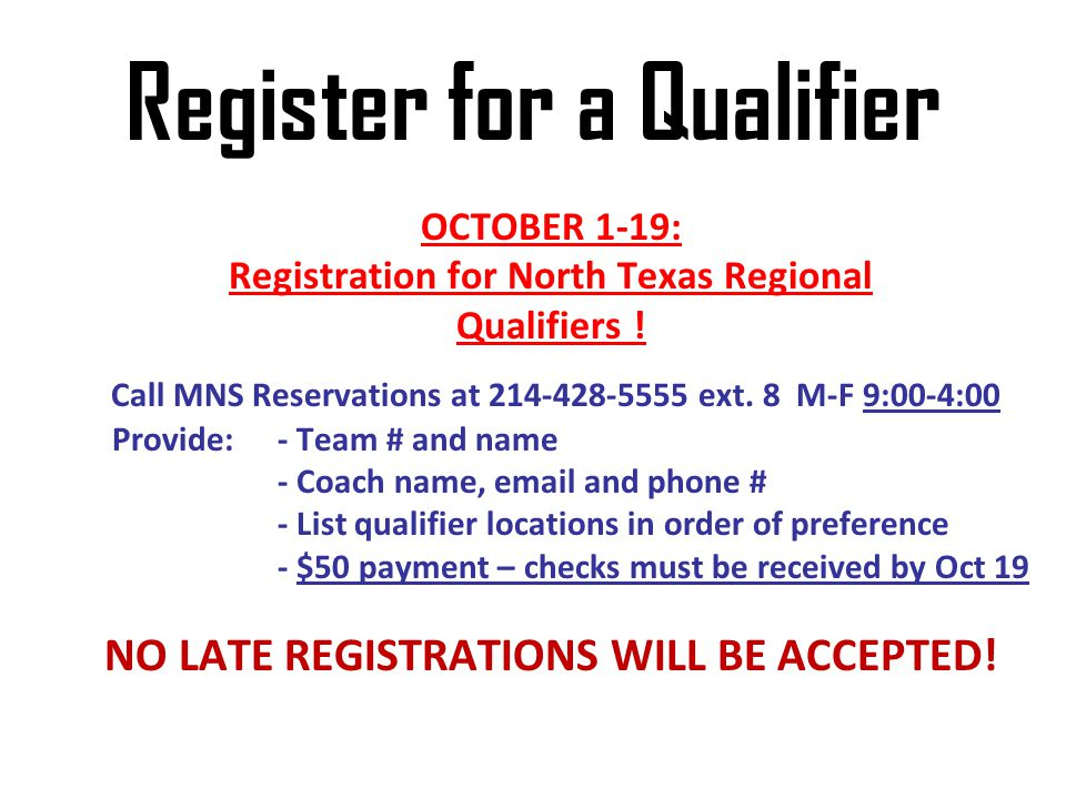Register for a Qualifier OCTOBER 1-19: Registration for North Texas Regional Qualifiers ! Call MNS Reservations at 214-428-5555 ext. 8 M-F 9:00-4:00 P