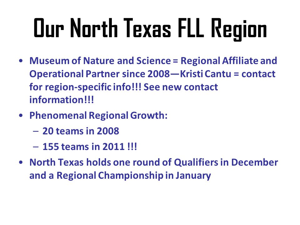 Our North Texas FLL Region Museum of Nature and Science = Regional Affiliate and Operational Partner since 2008Kristi Cantu = contact for region-speci