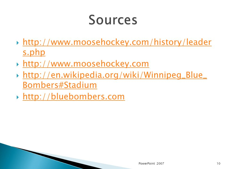 http://www.moosehockey.com/history/leader s.php http://www.moosehockey.com/history/leader s.php http://www.moosehockey.com http://en.wikipedia.org/wiki/Winnipeg_Blue_ Bombers#Stadium http://en.wikipedia.org/wiki/Winnipeg_Blue_ Bombers#Stadium http://bluebombers.com 10PowerPoint 2007