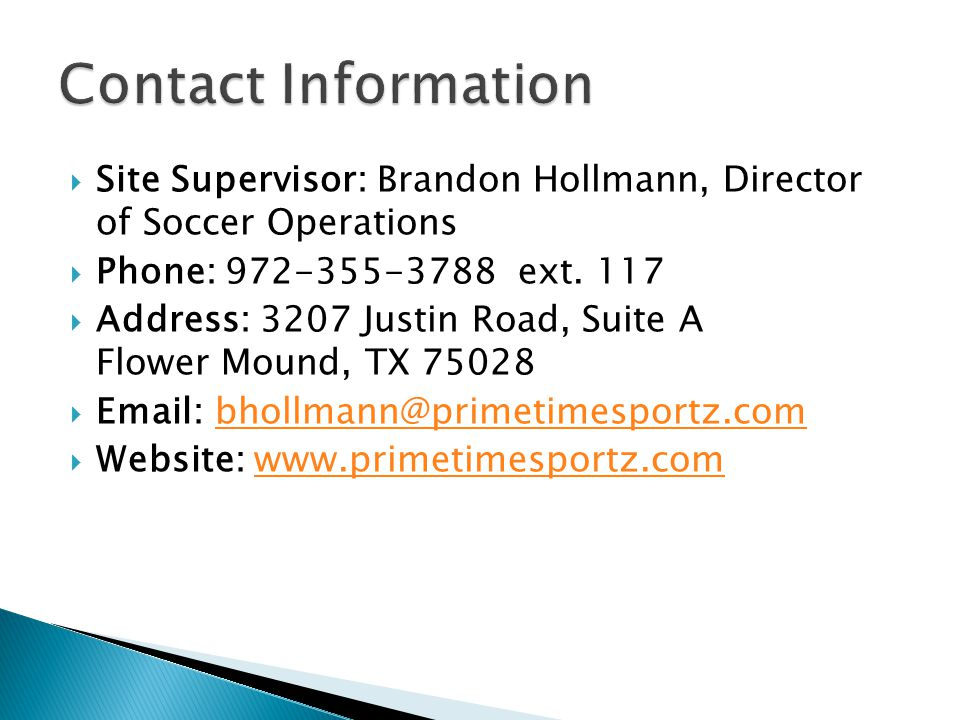 Site Supervisor: Brandon Hollmann, Director of Soccer Operations Phone: 972-355-3788 ext.