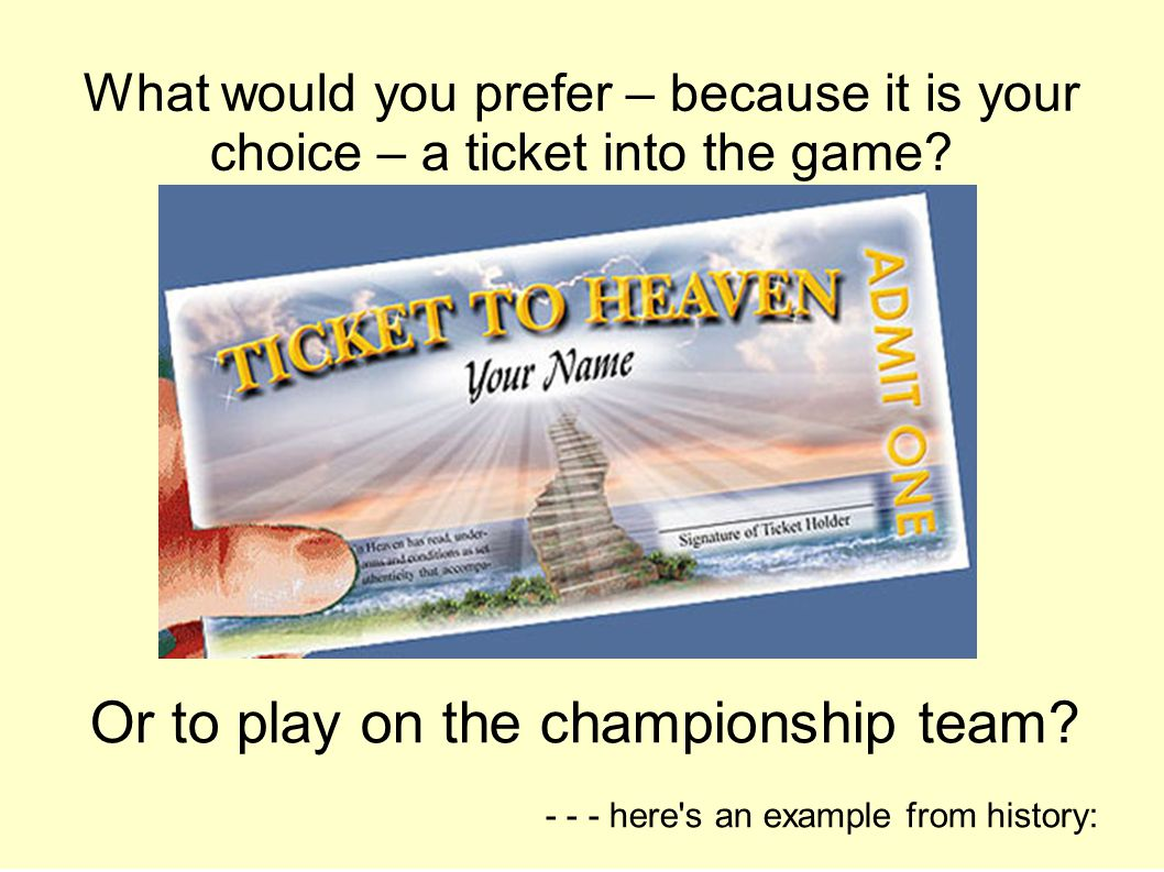 What would you prefer – because it is your choice – a ticket into the game.