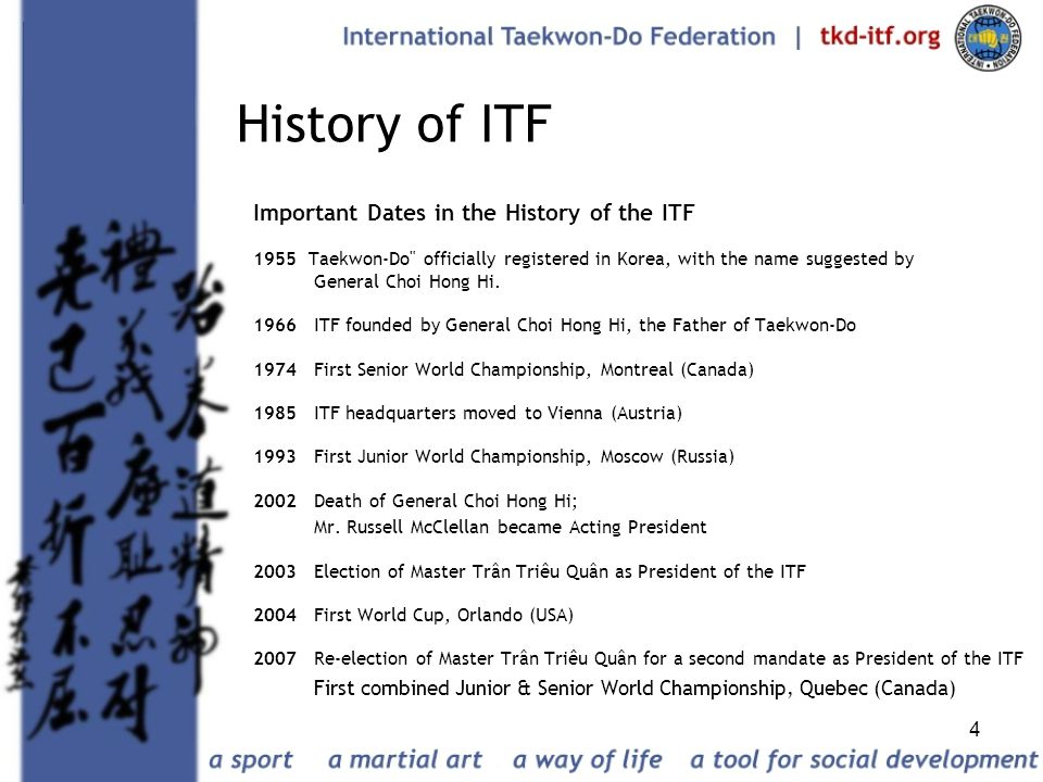 4 History of ITF Important Dates in the History of the ITF 1955 Taekwon-Do