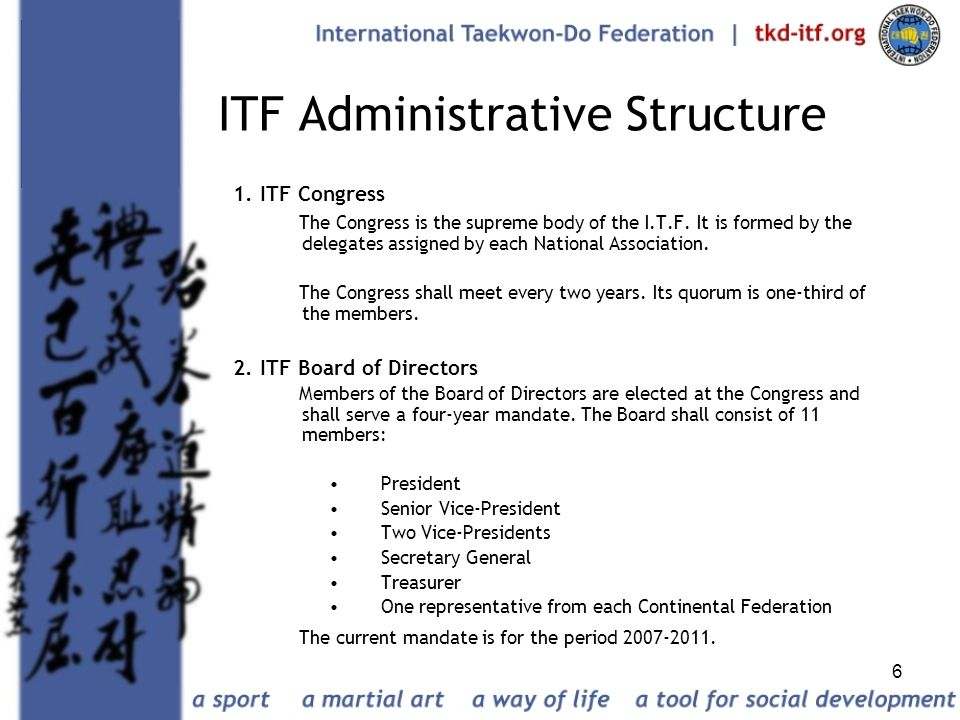 6 ITF Administrative Structure 1. ITF Congress The Congress is the supreme body of the I.T.F. It is formed by the delegates assigned by each National