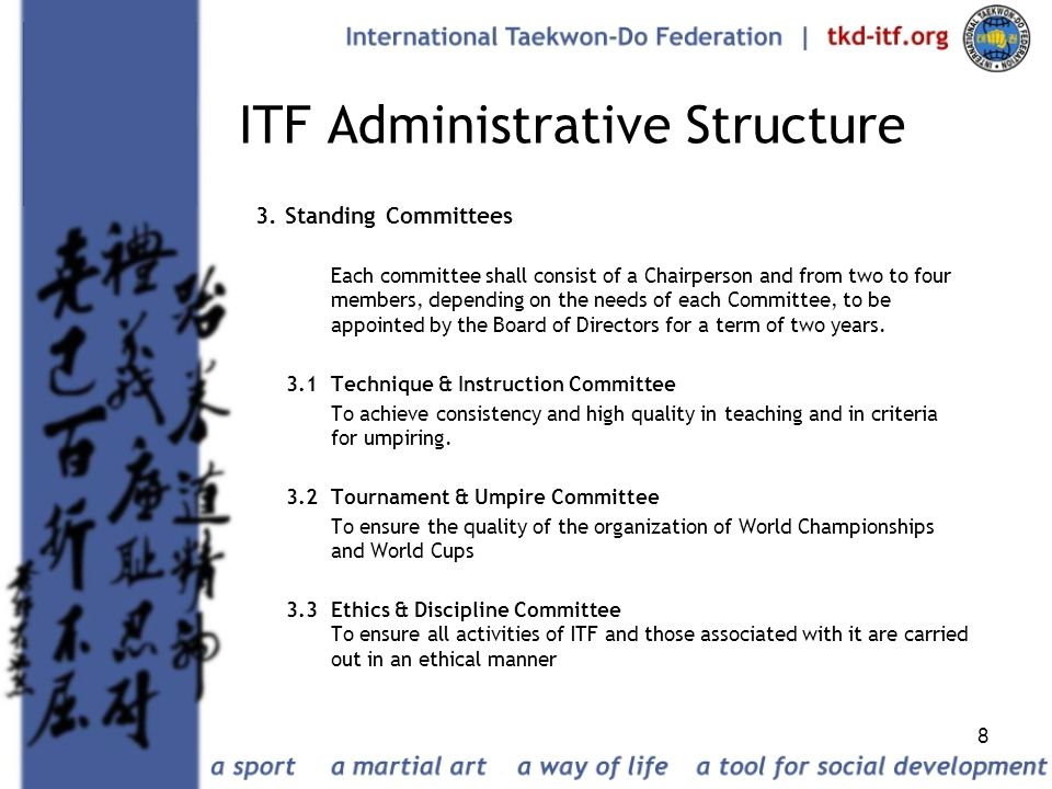 8 ITF Administrative Structure 3. Standing Committees Each committee shall consist of a Chairperson and from two to four members, depending on the nee