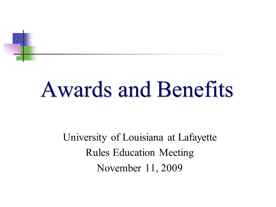 Awards and Benefits University of Louisiana at Lafayette Rules Education Meeting November 11, 2009