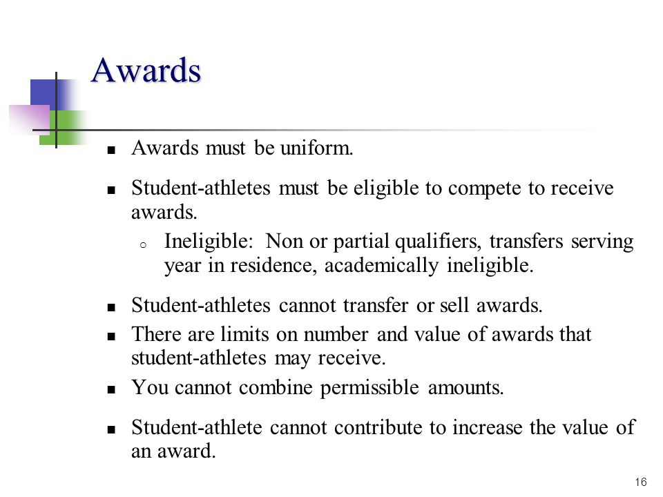 16 Awards Awards must be uniform. Student-athletes must be eligible to compete to receive awards.