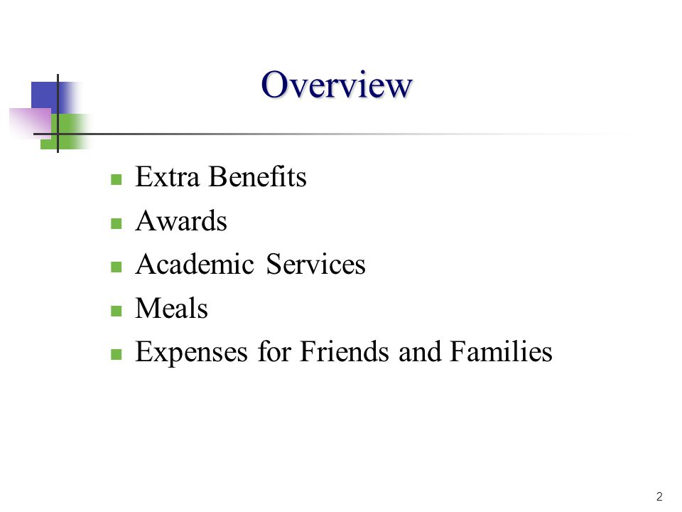 Overview Extra Benefits Awards Academic Services Meals Expenses for Friends and Families 2