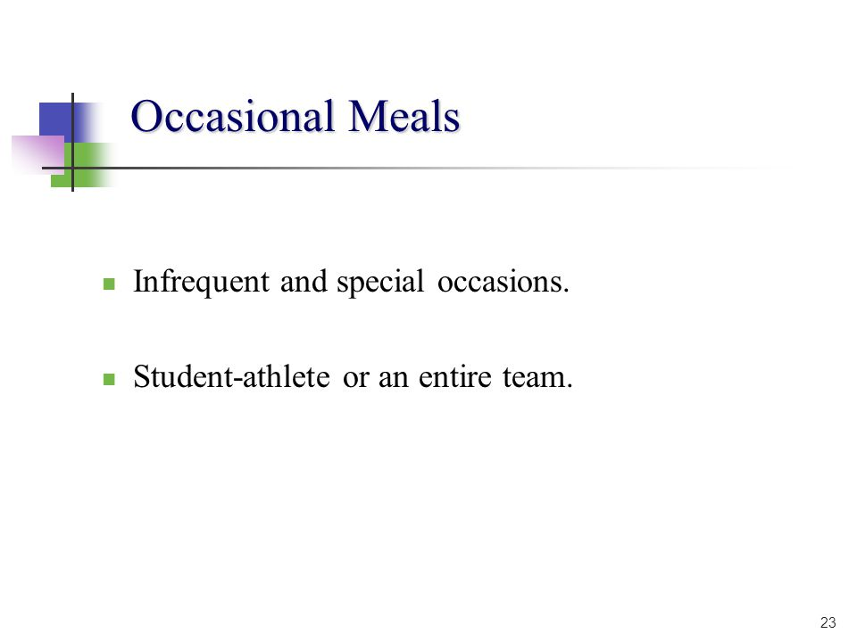 Occasional Meals Infrequent and special occasions. Student-athlete or an entire team. 23
