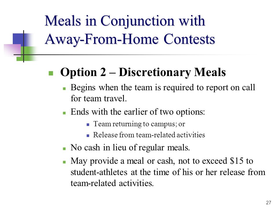 Meals in Conjunction with Away-From-Home Contests Option 2 – Discretionary Meals Begins when the team is required to report on call for team travel.