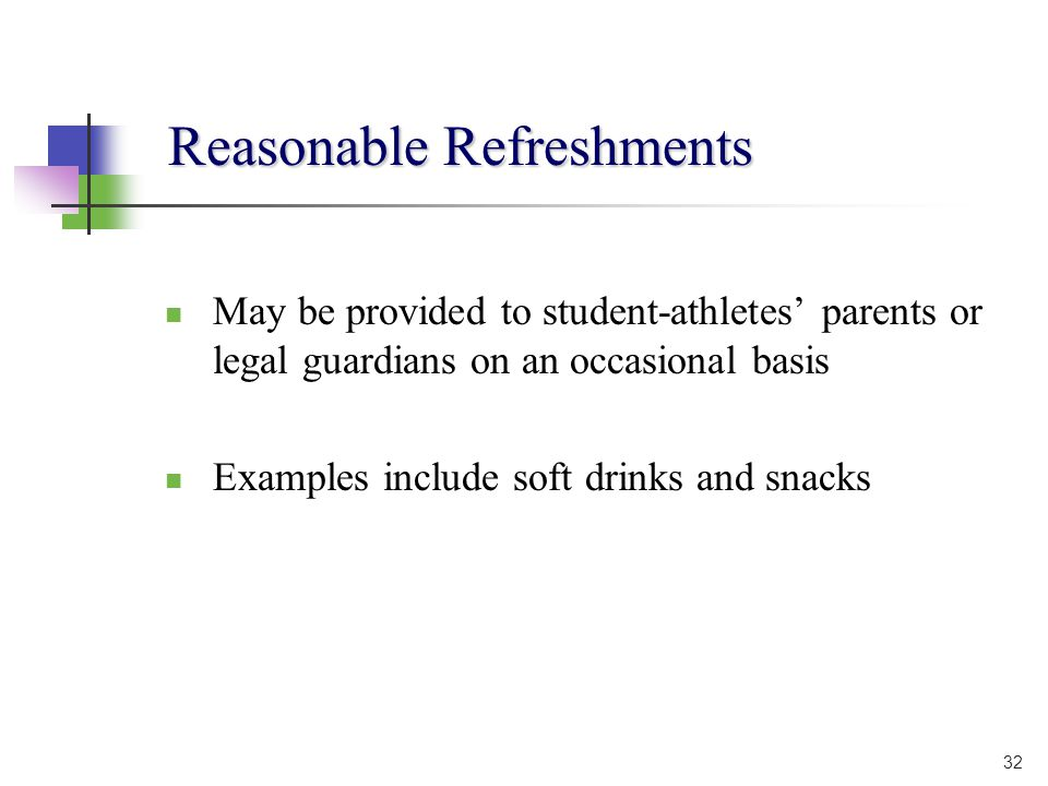 Reasonable Refreshments May be provided to student-athletes parents or legal guardians on an occasional basis Examples include soft drinks and snacks 32