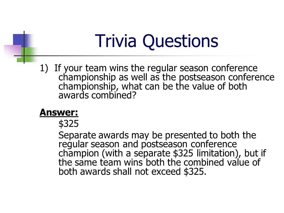 Trivia Questions 1) If your team wins the regular season conference championship as well as the postseason conference championship, what can be the value of both awards combined.