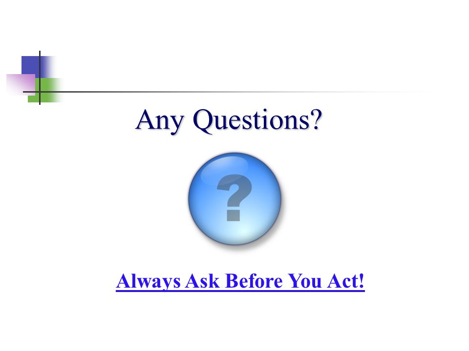 Any Questions Always Ask Before You Act!