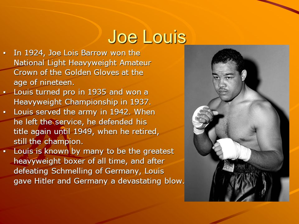 Joe Louis In 1924, Joe Lois Barrow won the In 1924, Joe Lois Barrow won the National Light Heavyweight Amateur National Light Heavyweight Amateur Crown of the Golden Gloves at the Crown of the Golden Gloves at the age of nineteen.