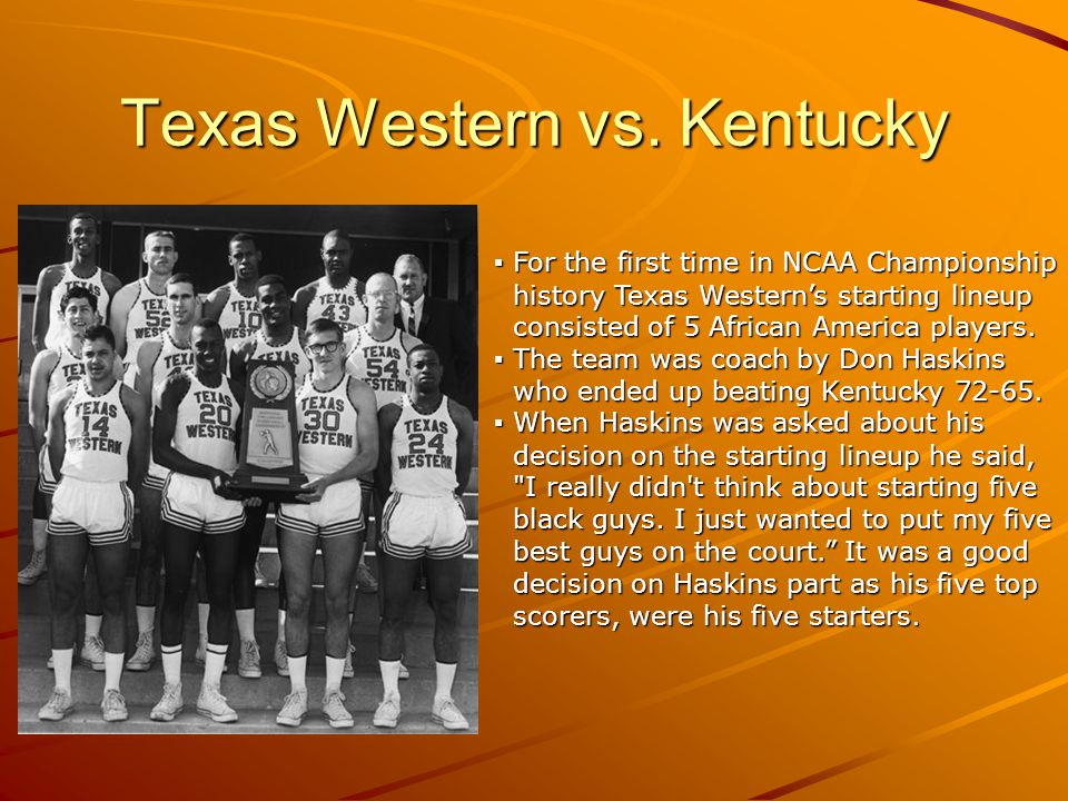 Texas Western vs. Kentucky For the first time in NCAA Championship For the first time in NCAA Championship history Texas Westerns starting lineup hist