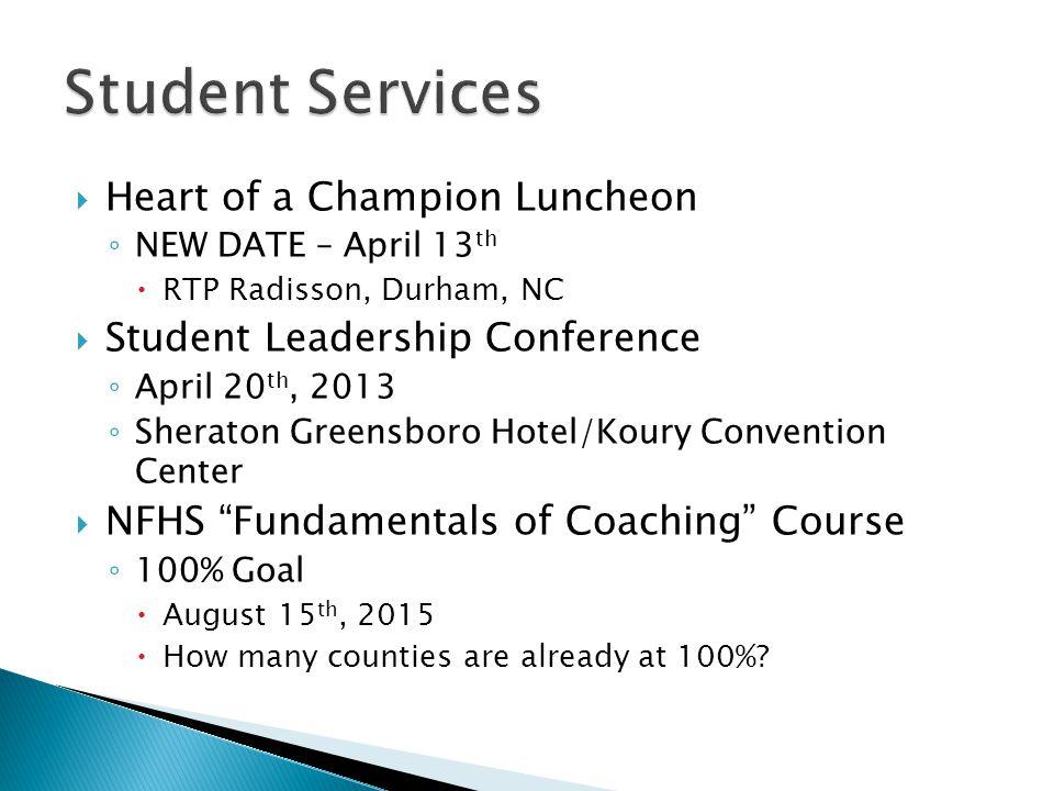 Heart of a Champion Luncheon NEW DATE – April 13 th RTP Radisson, Durham, NC Student Leadership Conference April 20 th, 2013 Sheraton Greensboro Hotel
