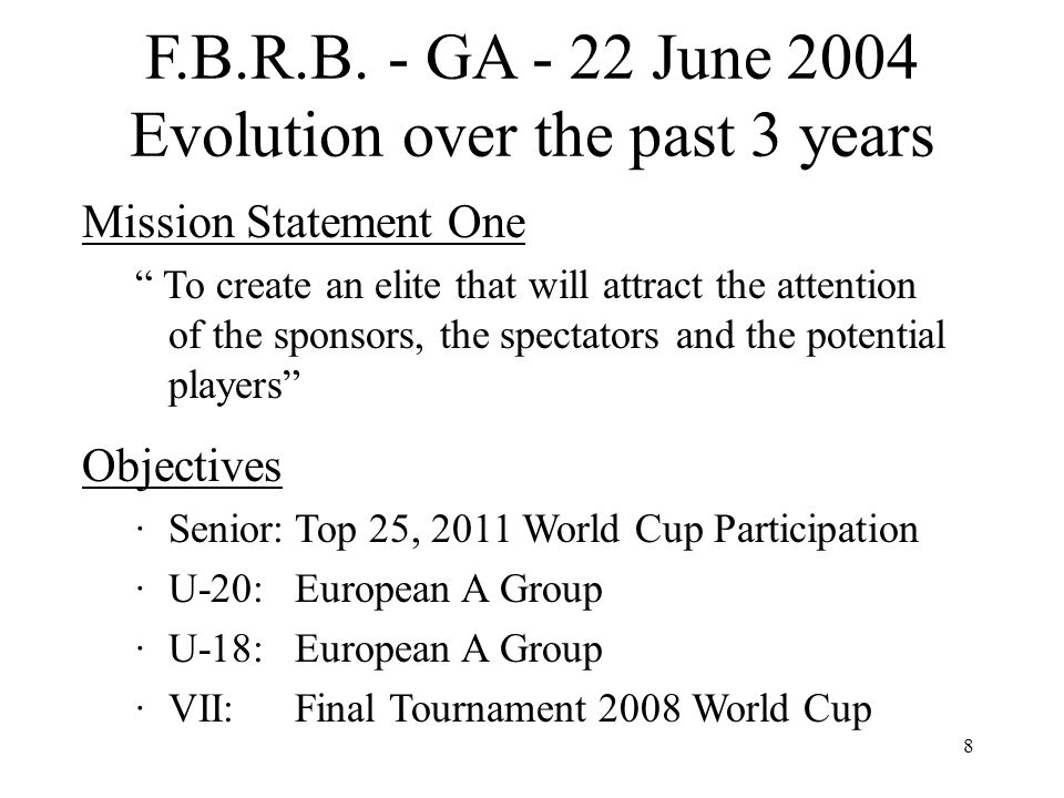 8 F.B.R.B. - GA - 22 June 2004 Evolution over the past 3 years Mission Statement One To create an elite that will attract the attention of the sponsor