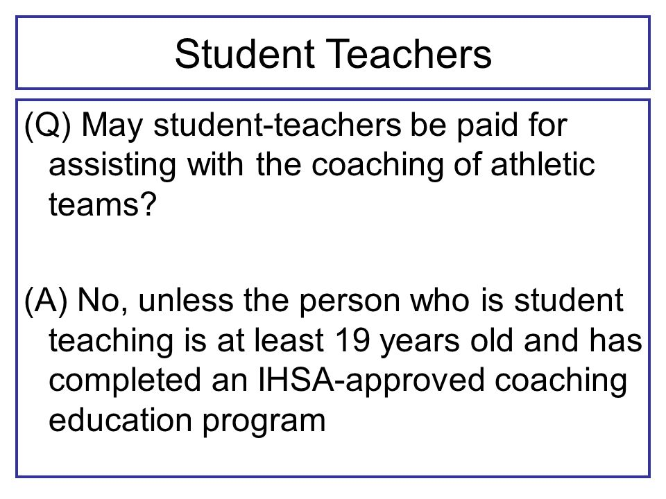Student Teachers (Q) May student-teachers be paid for assisting with the coaching of athletic teams.