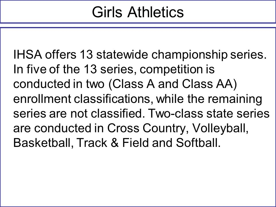 Girls Athletics IHSA offers 13 statewide championship series.